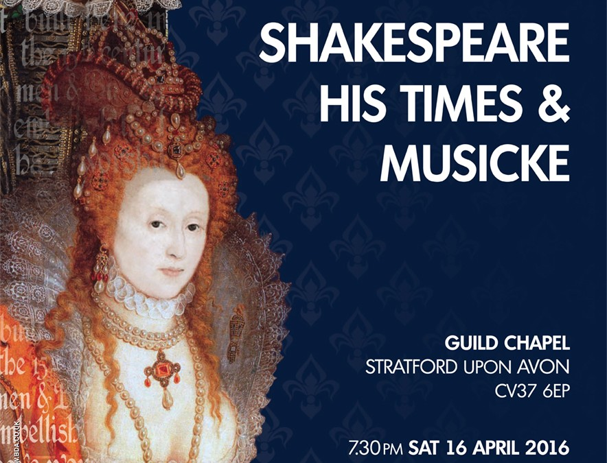 SHAKESPEARE – HIS TIMES AND MUSICKE – 16 APRIL 2016, THE GUILD CHAPEL, STRATFORD UPON AVON